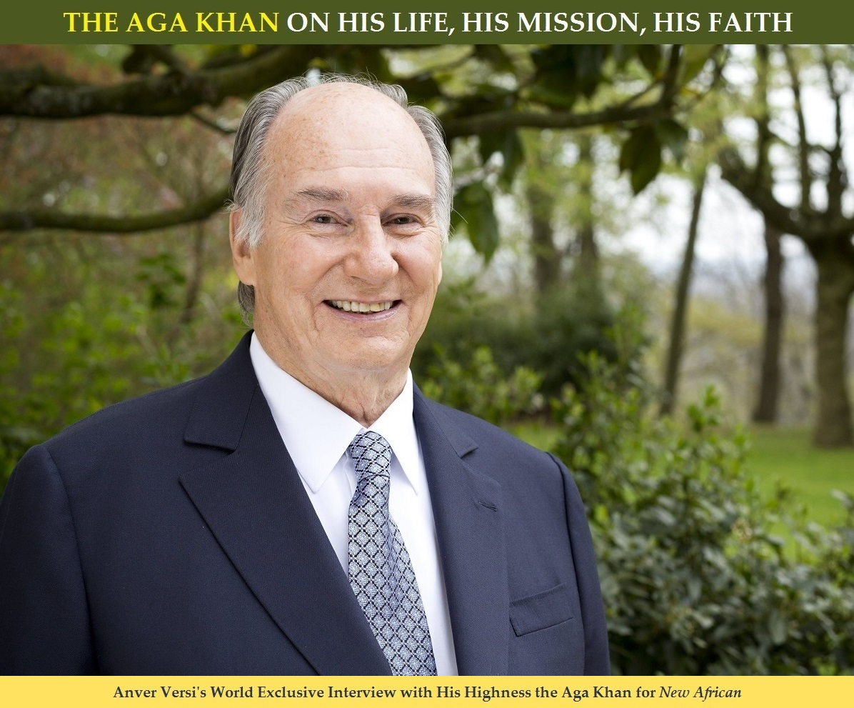 "Anver Versi, editor-in-chief of New African, interviews His Highness the Aga Khan – ""A man for all seasons"""