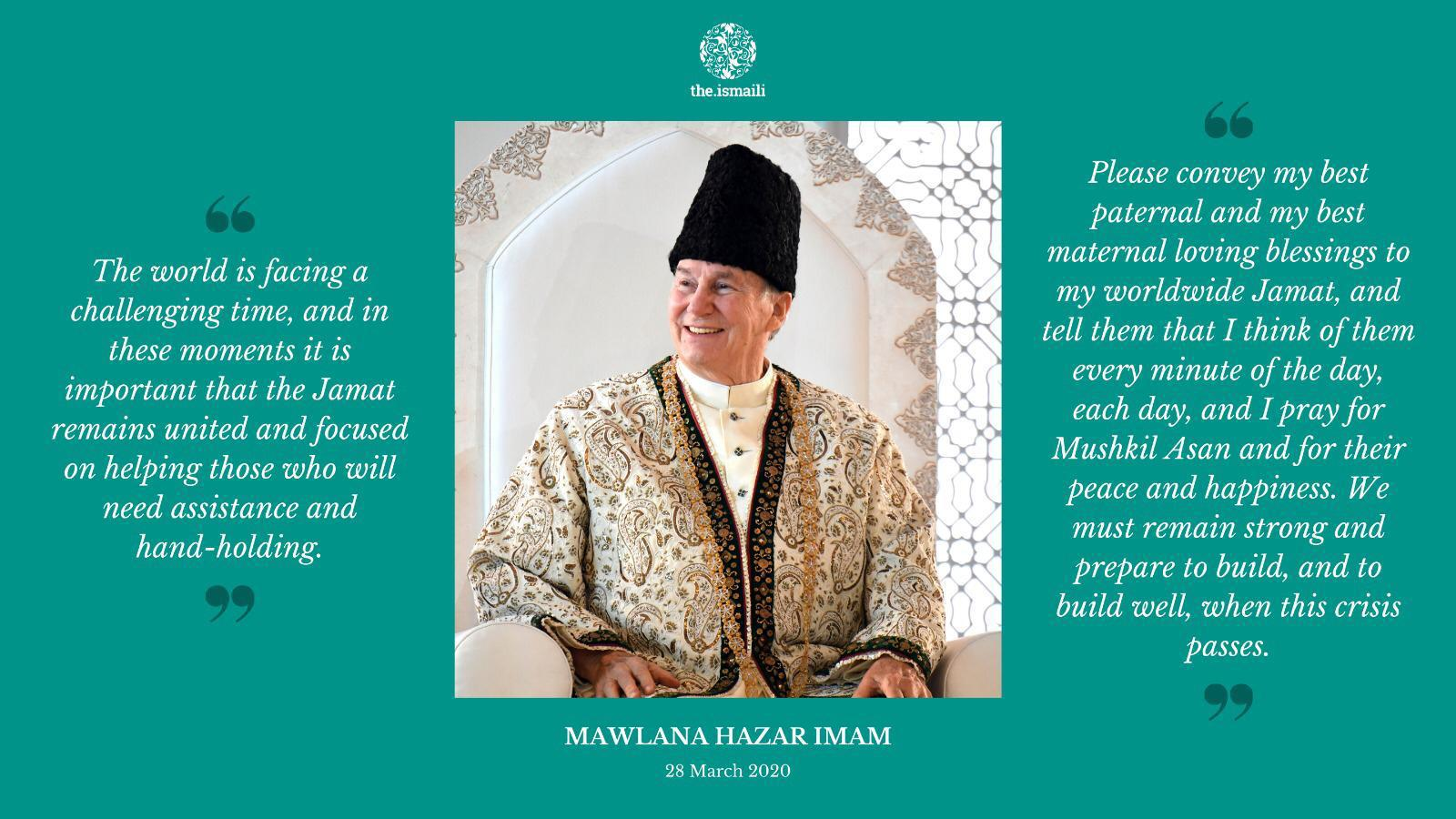 Mawlana Hazar Imam, His Highness the Aga Khan, showers his paternal and maternal blessings on his spiritual children around the world in light of the  present crisis